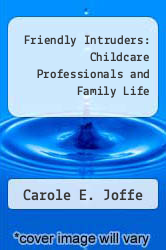 Friendly Intruders: Childcare Professionals and Family Life by Carole E. Joffe - ISBN 9780520029255