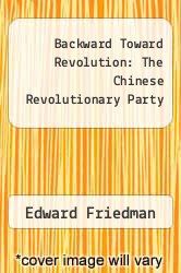 Cover of Backward Toward Revolution: The Chinese Revolutionary Party EDITIONDESC (ISBN 978-0520032798)