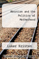 Abortion and the Politics of Motherhood by Luker Kristen - ISBN 9780520043145