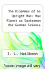 cover of The Dilemmas of An Upright Man: Max Planck as Spokesman for German Science