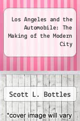 Los Angeles and the Automobile: The Making of the Modern City by Scott L. Bottles - ISBN 9780520057951