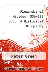 Cover of Alexander of Macedon, 356-323 B.C.: A Historical Biography EDITIONDESC (ISBN 978-0520071650)
