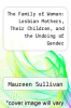cover of The Family of Woman: Lesbian Mothers, Their Children, and the Undoing of Gender (1st edition)