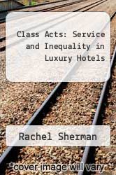 Class Acts: Service and Inequality in Luxury Hotels by Rachel Sherman - ISBN 9780520247819