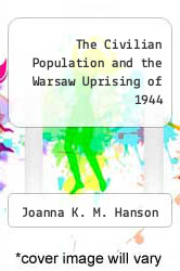 Cover of The Civilian Population and the Warsaw Uprising of 1944 EDITIONDESC (ISBN 978-0521234214)