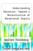 cover of Understanding Education: Towards a Reconstruction of Educational Inquiry