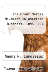 Cover of The Great Merger Movement in American Business, 1895-1904 EDITIONDESC (ISBN 978-0521267557)