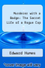 cover of Murderer with a Badge: The Secret Life of a Rogue Cop