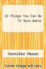 cover of 10 Things You Can Do To Save Water