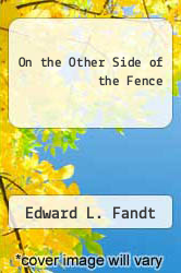 On the Other Side of the Fence by Edward L. Fandt - ISBN 9780533069132