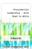 Presidential Leadership - With Road to White by Edwards - ISBN 9780534214722