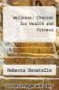 Wellness : Choices for Health and Fitness by Rebecca Donatelle - ISBN 9780534339517