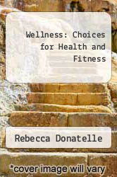 Wellness : Choices for Health and Fitness Excellent Marketplace listings for  Wellness : Choices for Health and Fitness  by Rebecca Donatelle starting as low as $35.93!