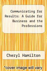 Communicating for Results: A Guide for Business and the Professions by Cheryl Hamilton - ISBN 9780534562298