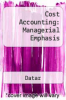 cover of Cost Accounting: Managerial Emphasis