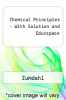 Chemical Principles - With Solution and Educspace by Zumdahl - ISBN 9780547221304