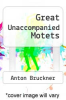 cover of Great Unaccompanied Motets