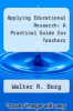 cover of Applying Educational Research: A Practical Guide for Teachers