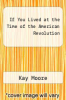 cover of If You Lived at the Time of the American Revolution