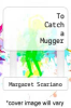 cover of To Catch a Mugger