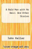 cover of A Bald Man with No Hair: And Other Stories
