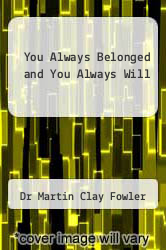 You Always Belonged and You Always Will by Dr Martin Clay Fowler - ISBN 9780615931326