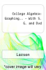 College Algebra: Graphing.. - With S. G. and Dvd by Larson - ISBN 9780618987382