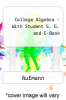 College Algebra - With Student S. G. and E-Book by Aufmann - ISBN 9780618990092