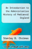 cover of An Introduction to the Administrative History of Mediaeval England (3rd edition)