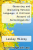 cover of Observing and Analysing Natural Language: A Critical Account of Sociolinguistic Method