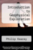 cover of Introduction to Geophysical Exploration