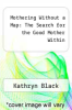 cover of Mothering Without a Map: The Search for the Good Mother Within