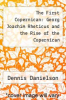cover of The First Copernican: Georg Joachim Rheticus and the Rise of the Copernican Revolution