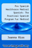 cover of Pro Spanish Healthcare Medical Spanish: The Practical Spanish Program For Medical Professionals