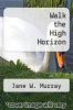 cover of Walk the High Horizon