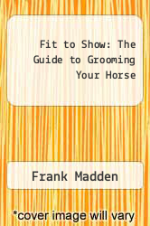 Cover of Fit to Show: The Guide to Grooming Your Horse EDITIONDESC (ISBN 978-0668064446)
