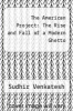 cover of The American Project: The Rise and Fall of a Modern Ghetto