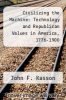 cover of Civilizing the Machine: Technology and Republican Values in America, 1776-1900
