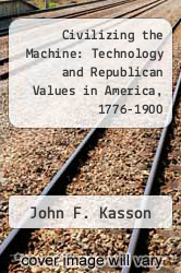 Civilizing the Machine: Technology and Republican Values in America, 1776-1900 by John F. Kasson - ISBN 9780670224845