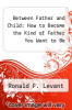 cover of Between Father and Child: How to Become the Kind of Father You Want to Be