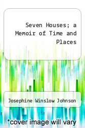 Seven Houses; a Memoir of Time and Places by Josephine Winslow Johnson - ISBN 9780671214548
