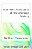 cover of Wise Men: Architects of the American Century ( edition)