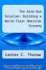 cover of The Zero-Sum Solution: Building a World Class American Economy