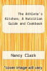 cover of The Athlete`s Kitchen; A Nutrition Guide and Cookbook ( edition)