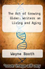 cover of The Art of Growing Older: Writers on Living and Aging