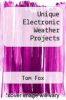cover of Unique Electronic Weather Projects