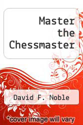 Master the Chessmaster by David F. Noble - ISBN 9780672301650