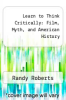 cover of Learn to Think Critically: Film, Myth, and American History