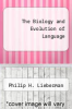 cover of The Biology and Evolution of Language