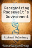 cover of Reorganizing Roosevelt`s Government